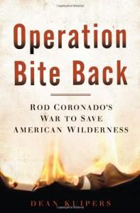 Operation Bite Back: Rod Coronado's War to Save American Wilderness - Dean Kuipers