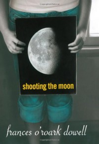 Shooting the Moon - Frances O'Roark Dowell