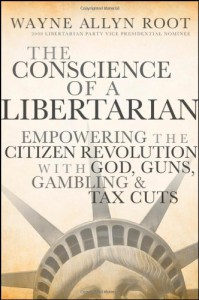 The Conscience of a Libertarian: Empowering the Citizen Revolution with God, Guns, Gold and Tax Cuts - Wayne Allyn Root