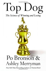 Top Dog: The Science of Winning and Losing - Po Bronson, Ashley Merryman