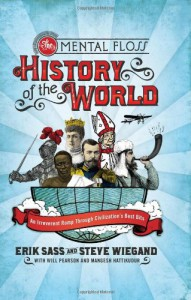 The Mental Floss History of the World: An Irreverent Romp through Civilization's Best Bits - Erik Sass, Steve Wiegand