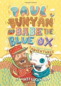 Paul Bunyan and Babe the Blue Ox: The Great Pancake Adventure - Matthew Luckhurst