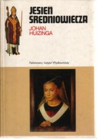 Jesień średniowiecza - Johan Huizinga