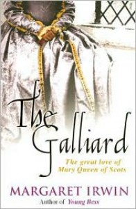 The Gay Galliard: The Great Love of Mary Queen of Scots - Margaret Irwin