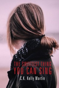 The Sweetest Thing You Can Sing - C.K. Kelly Martin