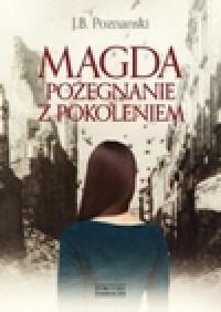 Magda. Pożegnanie z pokoleniem - J.B. Poznanski