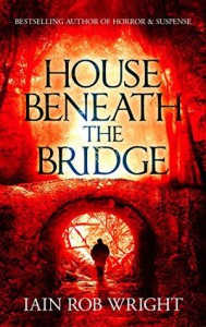 House Beneath the Bridge - Iain Rob Wright
