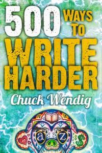 500 Ways to Write Harder - Chuck Wendig