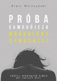 Próba samobójcza Magdaleny Synockiej - Piotr Wilczyński