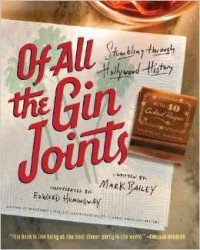 Of All the Gin Joints: Stumbling through Hollywood History - Mark Bailey, Edward Hemingway