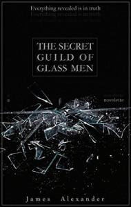 The Secret Guild of Glass Men - James Alexander