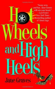Hot Wheels and High Heels - Jane Graves