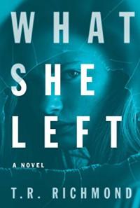 What She Left: A Novel - T R Richmond