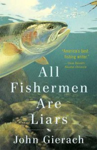 All Fishermen Are Liars - John Gierach