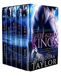Their Alpha Kings: 5 Crazy Hot Shifter Novels!!! HER VIKING WOLF, WOLF AND PUNISHMENT, WOLF AND PREJUDICE, WOLF AND SOUL, HER VIKING WOLVES - Theodora Taylor