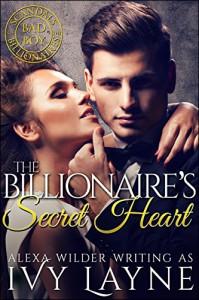 The Billionaire's Secret Heart (A 'Scandals of the Bad Boy Billionaires' Romance) - Ivy Layne, Alexa Wilder, Jacqueline Sweet, Valorie Clifton