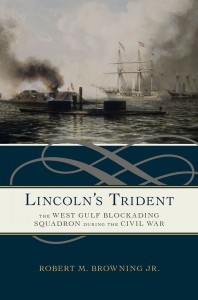 Lincoln's Trident: The West Gulf Blockading Squadron during the Civil War - Robert M. Browning Jr.