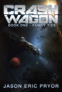 Crash Wagon (Book One - Family Ties) - Jason Eric Pryor
