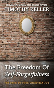 The Freedom of Self Forgetfulness - Timothy Keller