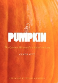 Pumpkin: The Curious History of an American Icon (Weyerhaeuser Environmental Books) - Cindy Ott