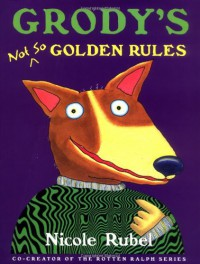 Grody's Not So Golden Rules - Nicole Rubel
