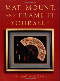 Mat, Mount and Frame It Yourself (Crafts Highlights) - David Logan