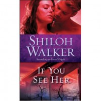 If You See Her (The Ash Trilogy, #2) - Shiloh Walker