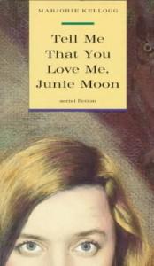 Tell Me That You Love Me, Junie Moon - Marjorie Kellogg, Paula Fox
