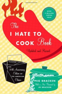 The I Hate to Cook Book: 50th Anniversary Edition - Peg Bracken