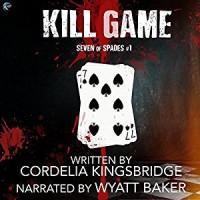 Kill Game  - Cordelia Kingsbridge, Wyatt Baker