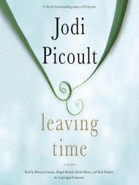 Leaving Time: A Novel - Jodi Picoult, Abigail Revasch, Rebecca Lowman, Mark Deakins, Kathe Mazur