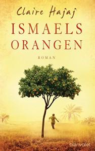 Ismaels Orangen: Roman (German Edition) - Claire Hajaj, Karin Dufner