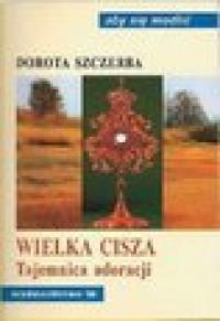 Wielka Cisza - Tajemnica adoracji - Dorota Szczerba