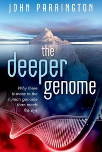 How the Genome Lost Its Junk: Human DNA Reconsidered - John Parrington
