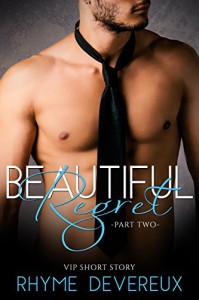 Beautiful Regret: Part Two (An Alpha Billionaire Romance) (VIP Short Story) - Rhyme Devereux, Book Cover By Design