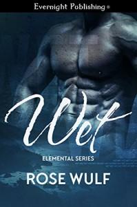Wet (Elemental Series Book 1) - Rose Wulf