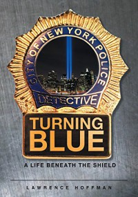 Turning Blue: A Life Beneath the Shield - Lawrence Hoffman