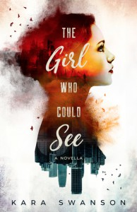 The Girl Who Could See  - Kara Swanson