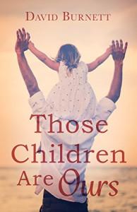Those Children Are Ours - David  Burnett