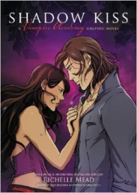 Shadow Kiss: A Graphic Novel (Vampire Academy) by Richelle Mead (2013-12-31) - Richelle Mead