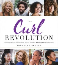 The Curl Revolution: Inspiring Stories and Practical Advice from the NaturallyCurly Community - Michelle Breyer