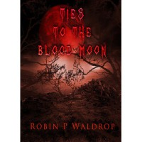 Ties to the Blood Moon - Robin P. Waldrop