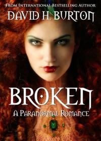 Broken: A Paranormal Romance - David H. Burton
