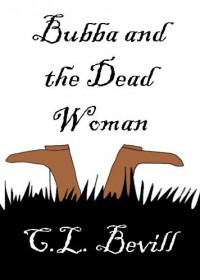 Bubba and the Dead Woman - C.L. Bevill