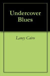 Undercover Blues  - Laney Cairo