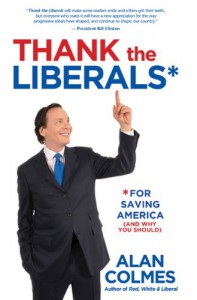Thank the Liberals* For Saving America - Alan Colmes