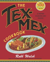 The Tex-Mex Cookbook: A History in Recipes and Photos - Robb Walsh