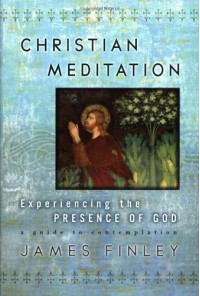 Christian Meditation: Experiencing the Presence of God - James Finley