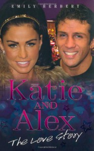 Katie and Alex - The Love Story - Emily Herbert