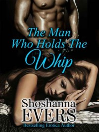 The Man Who Holds The Whip - Shoshanna Evers